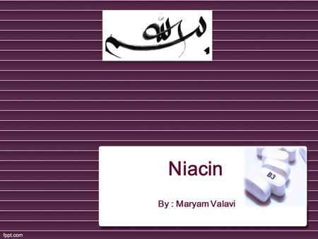 Niacin By : Maryam Valavi. Introduction o Niacin is one of the B Complex Vitamins. o It is also known as Vitamin B 3. o Made from tryptophan; essential.