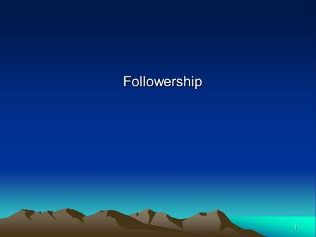 1 Followership. 2 Chapter Objectives Recognize your followership style and take steps to become a more effective follower. Understand the leader's role.
