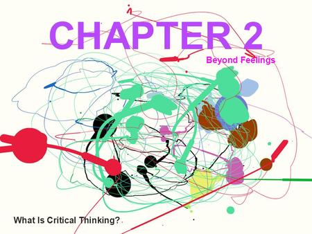 CHAPTER 2 Beyond Feelings What Is Critical Thinking?