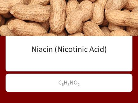 Niacin (Nicotinic Acid) C 6 H 5 NO 2. Nicotinamide- no reduction in blood cholesterol Inositol Hexaniacinate- not much research, unlikely that it lowers.