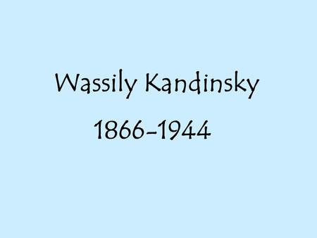 Wassily Kandinsky 1866-1944. Kandinsky, himself an accomplished musician, once said Color is the keyboard, the eyes are the harmonies, the soul is the.