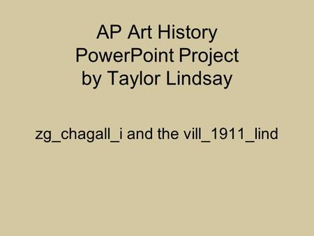 AP Art History PowerPoint Project by Taylor Lindsay zg_chagall_i and the vill_1911_lind.