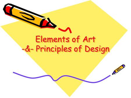 Elements of Art -&- Principles of Design. Elements of Art Line Shape Form Space Texture Value Color.