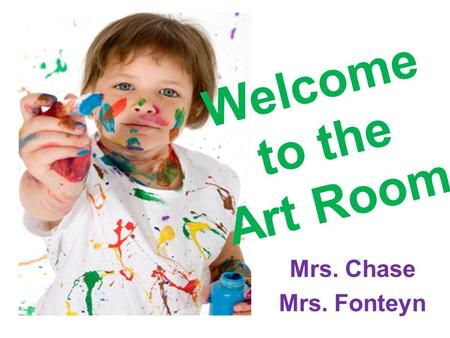 Welcome to the Art Room Mrs. Chase Mrs. Fonteyn. Grades 1 – 5 will be introduced to 3 new artists each school year The artist lineup is consistent throughout.