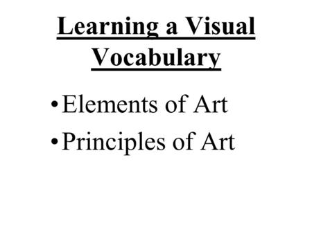 Learning a Visual Vocabulary Elements of Art Principles of Art.