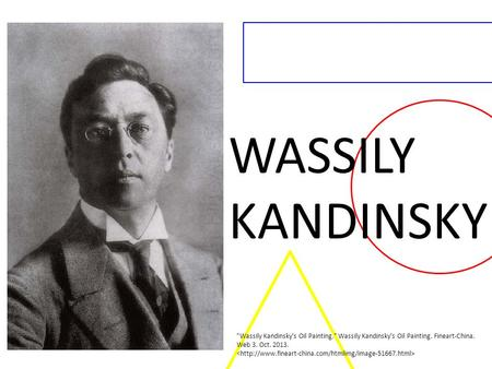 WASSILY KANDINSKY Wassily Kandinsky's Oil Painting. Wassily Kandinsky's Oil Painting. Fineart-China. Web 3. Oct. 2013.