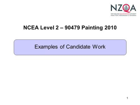 1 NCEA Level 2 – 90479 Painting 2010 Examples of Candidate Work.