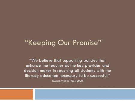 """Keeping Our Promise"" ""We believe that supporting policies that enhance the teacher as the key provider and decision maker in reaching all students with."