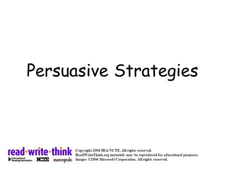 Persuasive Strategies Copyright 2006 IRA/NCTE. All rights reserved. ReadWriteThink.org materials may be reproduced for educational purposes. Images ©2006.