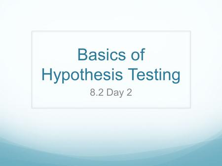 Basics of Hypothesis Testing 8.2 Day 2. Homework Answers.