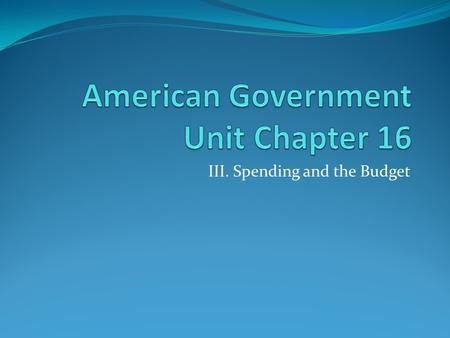 III. Spending and the Budget. Objectives Identify the key elements of federal spending. Define controllable and uncontrollable spending Explain how the.
