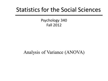 Statistics for the Social Sciences Psychology 340 Fall 2012 Analysis of Variance (ANOVA)