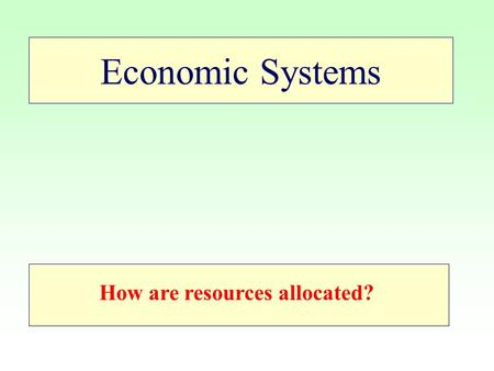 Economic Systems How are resources allocated? Topic Plan Scarcity The Market economic system The Command economic system The mixed economy Market Vs.