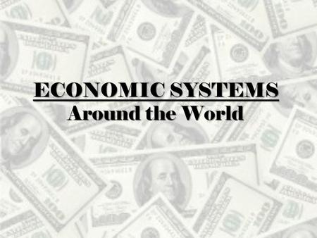 ECONOMIC SYSTEMS Around the World. Learning Targets 4a. Understand the various forms of economic systems which exist in different societies and cultures.