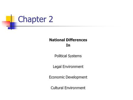 Chapter 2 National Differences In Political Systems Legal Environment Economic Development Cultural Environment.