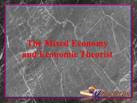 The Mixed Economy and Economic Theorist. The Three Questions of Economics What shall we produce? How shall these goods be produced? For whom shall these.