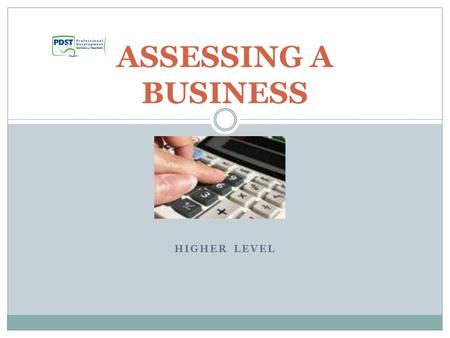 HIGHER LEVEL ASSESSING A BUSINESS. Overview Who is interested in the accounts of a business? Profitability ratios Liquidity ratios Activity ratios Dividend.