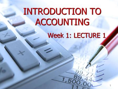 1 INTRODUCTION TO ACCOUNTING Week 1: LECTURE 1. 2 Aims of the Lecture What is Accounting and the purpose of Accounting. What is Accounting and the purpose.
