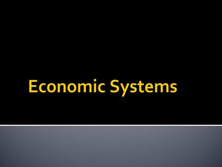  An economic system is a method used by a society to produce and distribute goods and services.