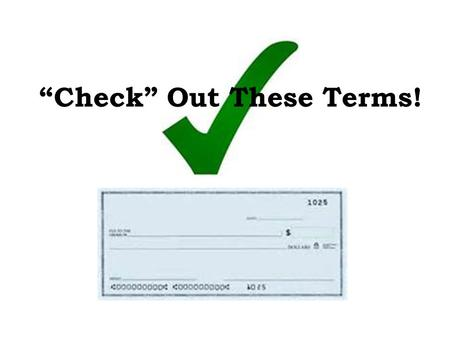 """Check"" Out These Terms!. Overdrawn – The amount by which withdrawals exceed deposits Overdraft Protection – the bank will cover the check or pay the."