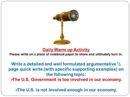 Daily Warm up Activity Please write on a piece of notebook paper to share and ultimately turn in. Write a detailed and well formulated argumentative ½.