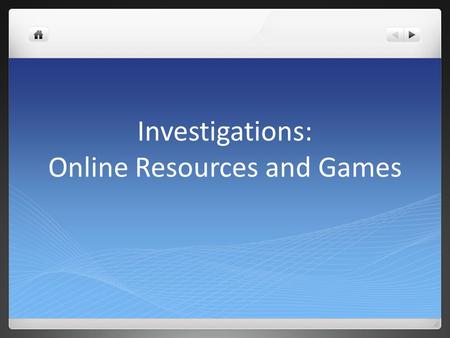Investigations: Online Resources and Games. Goals for Today: Become familiar with Investigations Online Resources. How can using the Investigations games.