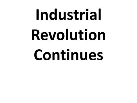 Industrial Revolution Continues. Throughout the 1800s, factory production in the United States had expanded. America's wealth in natural resources, such.