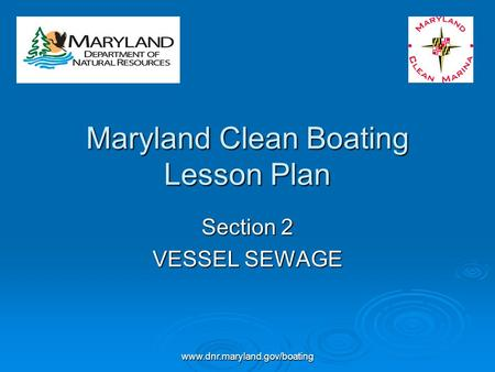 Www.dnr.maryland.gov/boating Maryland Clean Boating Lesson Plan Section 2 VESSEL SEWAGE.
