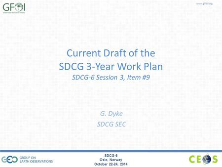 Www.gfoi.org SDCG-6 Oslo, Norway October 22-24, 2014 Current Draft of the SDCG 3-Year Work Plan SDCG-6 Session 3, Item #9 G. Dyke SDCG SEC.