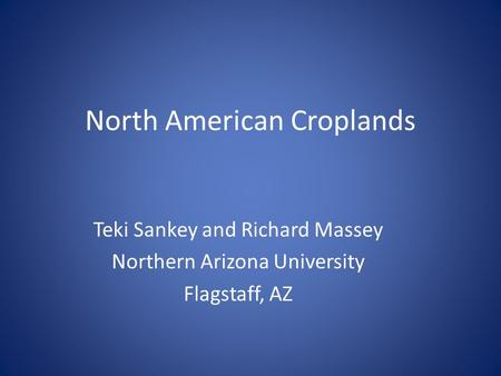 North American Croplands Teki Sankey and Richard Massey Northern Arizona University Flagstaff, AZ.