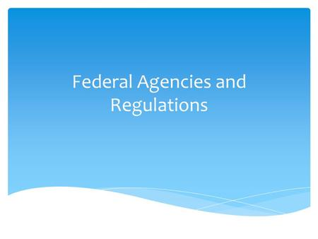 Federal Agencies and Regulations.  Establish in 1862  Headed by Secretary of Agriculture  Administers loans, grants-in-aid, and assists in production.