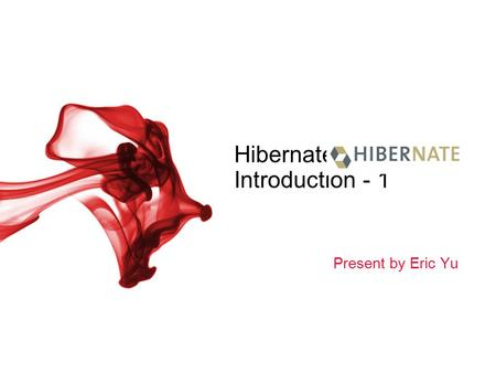 Hibernate Introduction - 1 Present by Eric Yu. BeanSoft | 2 Content Understanding object/relational persistence Introduction Architecture The core interfaces.