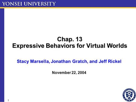 1 Chap. 13 Expressive Behaviors for Virtual Worlds Stacy Marsella, Jonathan Gratch, and Jeff Rickel November 22, 2004.