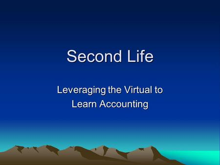 Second Life Leveraging the Virtual to Learn Accounting.