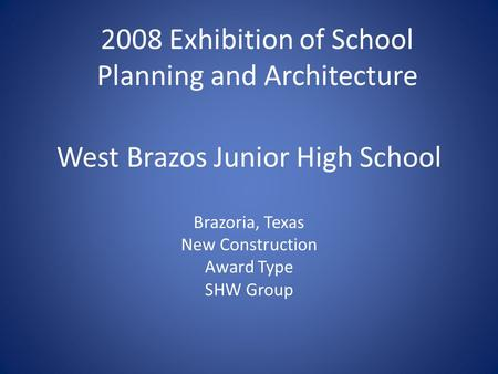 West Brazos Junior High School Brazoria, Texas New Construction Award Type SHW Group 2008 Exhibition of School Planning and Architecture.