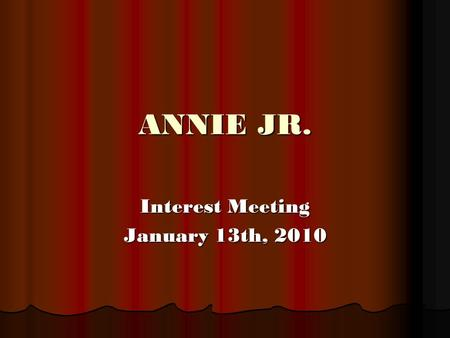 Interest Meeting January 13th, 2010 ANNIE JR.. Applications Applications due January 21, 2010 to homeroom teacher. NO LATE APPLICATIONS! Applications.