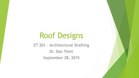 ET 201 – Architectural Drafting Dr. Dan Trent September 28, 2015