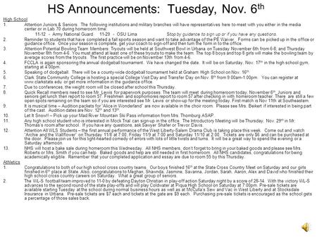 HS Announcements: Tuesday, Nov. 6 th High School 1.Attention Juniors & Seniors. The following institutions and military branches will have representatives.