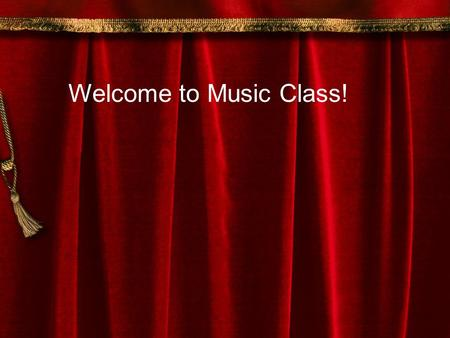 Welcome to Music Class!. My name is Dr. Bernard You call me Doctor because I have a Ph.D. in Education.