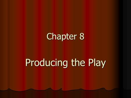 Chapter 8 Producing the Play. Production Staff The Producer Gains financial backing for the play Gains financial backing for the play Finds financial.