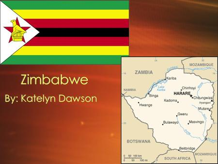 Zimbabwe By: Katelyn Dawson. Location Zimbabwe is located in southern Africa. Its surrounding countries are Zambia(north west), Mozambique (east), Botswana.