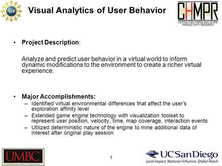 Visual Analytics of User Behavior Project Description: Analyze and predict user behavior in a virtual world to inform dynamic modifications to the environment.