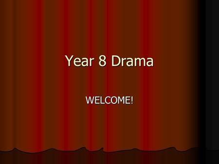 Year 8 Drama WELCOME!. What will I be doing? In year 8 you will explore all of the performance skills actors use, including; In year 8 you will explore.