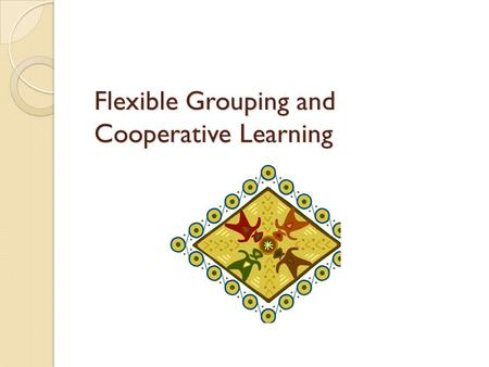 Flexible Grouping and Cooperative Learning. Differentiation Non-Negotiables Supportive learning environment Continuous assessment High-quality curriculum.