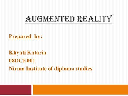 AUGMENTED REALITY Prepared by: Khyati Kataria 08DCE001 Nirma Institute of diploma studies.