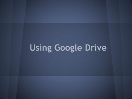 Using Google Drive. Accessing Google Drive Go to drive.google.com or click Drive in the black bar when you are signed in to any Google page There are.