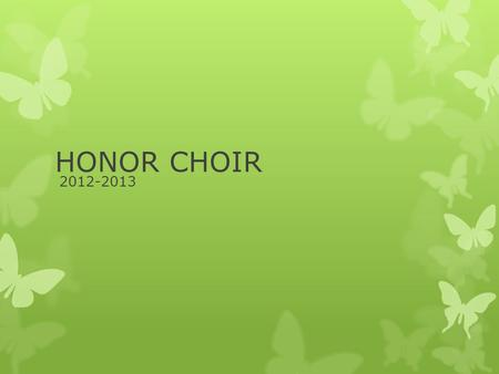 HONOR CHOIR 2012-2013.  Honor choir is a select group of students chosen through closed auditions.  These auditions will take place in the music room.