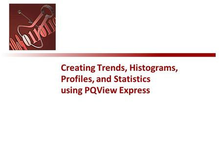 Creating Trends, Histograms, Profiles, and Statistics using PQView Express.