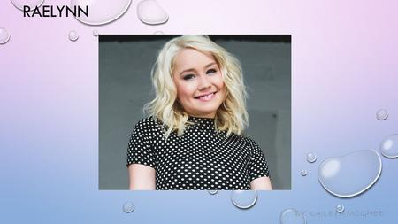 RAELYNN BY KAILEYA MCGHEE INTRODUCING RAELYNN! RAELYNN IS A TWENTY ONE YEAR OLD COUNTRY SINGER. SHE WAS BORN IN BAYTOWN, TEXAS. HER CAREER STARTED IN.
