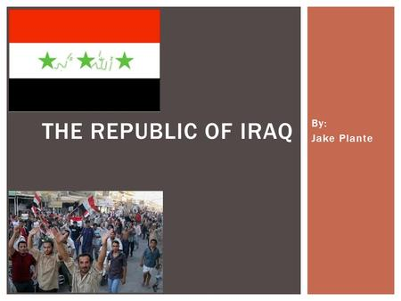 By: Jake Plante THE REPUBLIC OF IRAQ.  Formerly Known as Mesopotamia  Under Ottoman control from early 1500's to 1932  Independence in 1932 HISTORY.